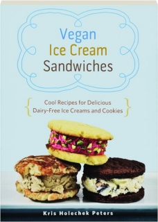 VEGAN ICE CREAM SANDWICHES: Cool Recipes for Delicious Dairy-Free Ice Creams and Cookies