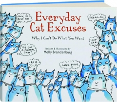 EVERYDAY CAT EXCUSES: Why I Can't Do What You Want