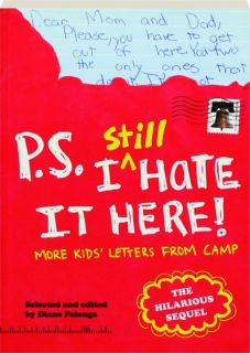 P.S. I STILL HATE IT HERE! More Kids' Letters from Camp