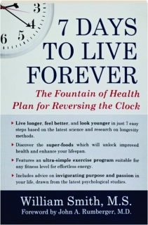 7 DAYS TO LIVE FOREVER: The Fountain of Health Plan for Reversing the Clock