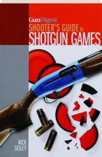 <I>GUN DIGEST</I> SHOOTER'S GUIDE TO SHOTGUN GAMES