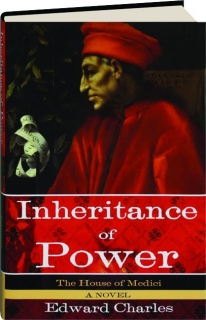 INHERITANCE OF POWER: The House of Medici