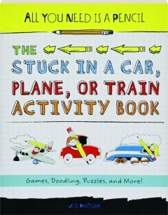 THE STUCK IN A CAR, PLANE, OR TRAIN ACTIVITY BOOK: All You Need Is a Pencil