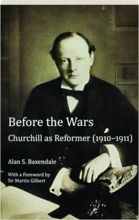 BEFORE THE WARS: Churchill as Reformer (1910-1911)