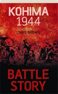 KOHIMA 1944: Battle Story