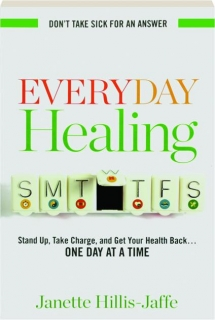 EVERYDAY HEALING: Stand Up, Take Charge, and Get Your Health Back...One Day at a Time