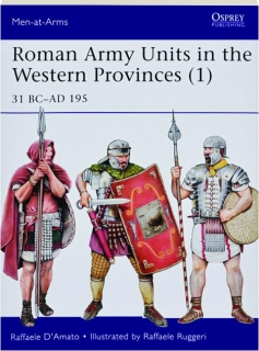 ROMAN ARMY UNITS IN THE WESTERN PROVINCES (1) 31 BC-AD 195: Men-at-Arms 506