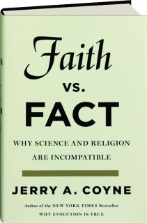 FAITH VS. FACT: Why Science and Religion Are Incompatible