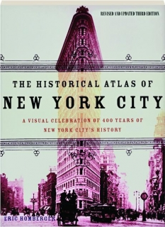 THE HISTORICAL ATLAS OF NEW YORK CITY, REVISED THIRD EDITION: A Visual Celebration of 400 Years of New York City's History