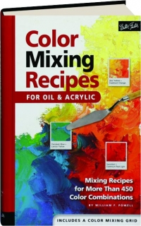 COLOR MIXING RECIPES: For Oil & Acrylic
