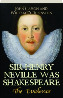 SIR HENRY NEVILLE WAS SHAKESPEARE: The Evidence