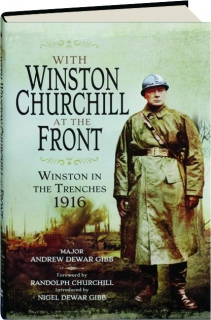 WITH WINSTON CHURCHILL AT THE FRONT: Winston in the Trenches 1916