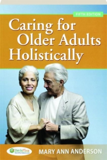 CARING FOR OLDER ADULTS HOLISTICALLY, FIFTH EDITION
