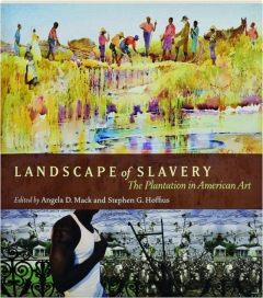 LANDSCAPE OF SLAVERY: The Plantation in American Art