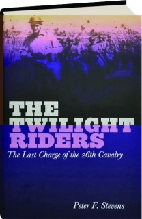 THE TWILIGHT RIDERS: The Last Charge of the 26th Cavalry