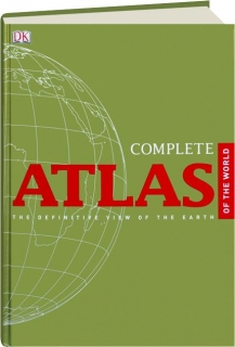 COMPLETE ATLAS OF THE WORLD, 2ND EDITION: The Definitive View of the Earth