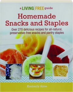 HOMEMADE SNACKS AND STAPLES: A Living Free Guide