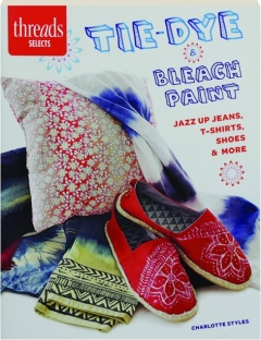 TIE-DYE & BLEACH PAINT: Jazz Up Jeans, T-Shirts, Shoes & More