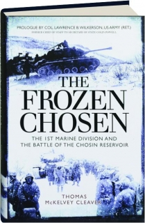 THE FROZEN CHOSEN: The 1st Marine Division at the Battle of the Chosin Reservoir
