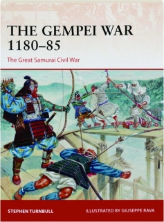 THE GEMPEI WAR 1180-85--THE GREAT SAMURAI CIVIL WAR: Campaign 297