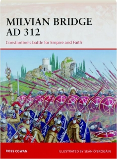 MILVIAN BRIDGE AD 312--CONSTANTINE'S BATTLE FOR EMPIRE AND FAITH: Campaign 296