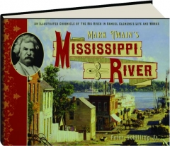MARK TWAIN'S MISSISSIPPI RIVER: An Illustrated Chronicle of the Big River in Samuel Clemens's Life and Works