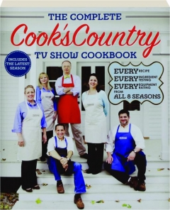 THE COMPLETE <I>COOK'S COUNTRY</I> TV SHOW COOKBOOK: From All 8 Seasons