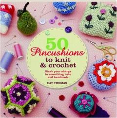 50 PINCUSHIONS TO KNIT & CROCHET