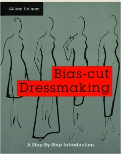BIAS-CUT DRESSMAKING: A Step-by-Step Introduction