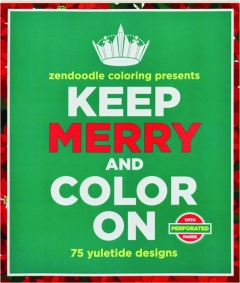ZENDOODLE COLORING PRESENTS KEEP MERRY AND COLOR ON: 75 Yuletide Designs