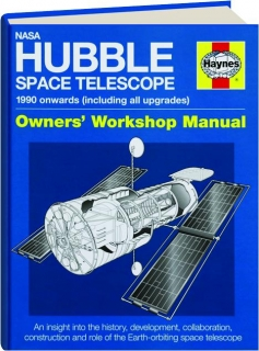 NASA HUBBLE SPACE TELESCOPE--1990 ONWARDS (INCLUDING ALL UPGRADES): Owners' Workshop Manual