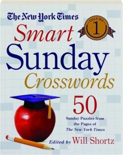 <I>THE NEW YORK TIMES</I> SMART SUNDAY CROSSWORDS, VOLUME 1