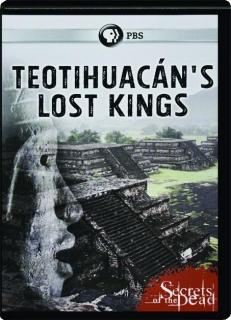 TEOTIHUACAN'S LOST KINGS: Secrets of the Dead
