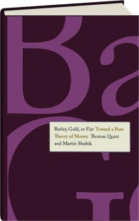 BARLEY, GOLD, OR FIAT: Toward a Pure Theory of Money