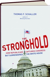 THE STRONGHOLD: How Republicans Captured Congress but Surrendered the White House