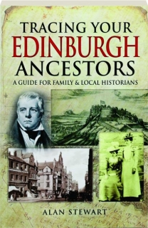 TRACING YOUR EDINBURGH ANCESTORS: A Guide for Family & Local Historians