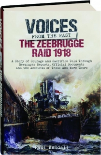 THE ZEEBRUGGE RAID 1918: Voices from the Past