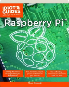 RASPBERRY PI: Idiot's Guides as Easy as It Gets!