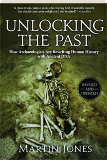 UNLOCKING THE PAST, REVISED: How Archaeologists Are Rewriting Human History with Ancient DNA