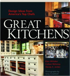 GREAT KITCHENS: Design Ideas from America's Top Chefs