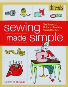 <I>THREADS</I> SEWING MADE SIMPLE: The Essential Guide to Teaching Yourself to Sew
