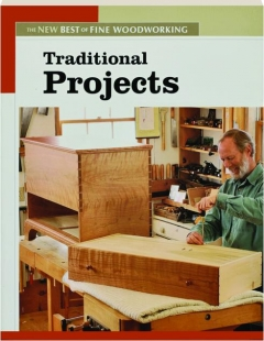 TRADITIONAL PROJECTS: The New Best of <I>Fine Woodworking</I>