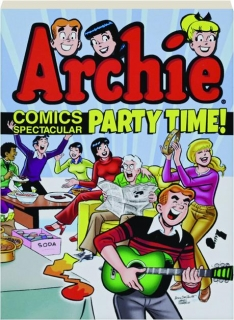 PARTY TIME! Archie Comics Spectacular