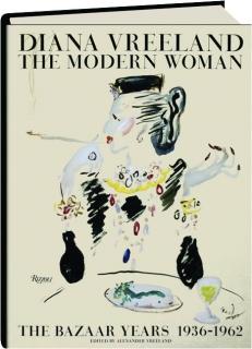 DIANA VREELAND--THE MODERN WOMAN: The <I>Bazaar</I> Years 1936-1962