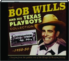 THE BOB WILLS AND HIS TEXAS PLAYBOYS COLLECTION 1935-50