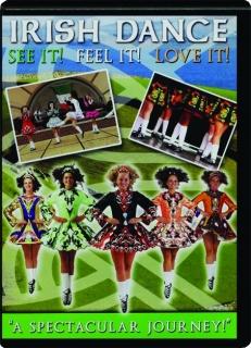 IRISH DANCE: See It! Feel It! Love It!