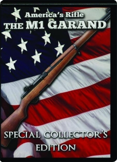 THE M1 GARAND--AMERICA'S RIFLE: Special Collector's Edition