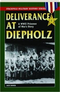 DELIVERANCE AT DIEPHOLZ: A WWII Prisoner of War's Story