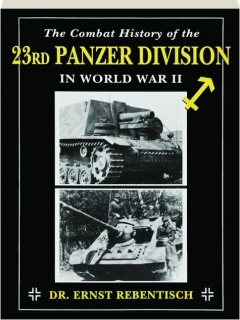 THE COMBAT HISTORY OF THE 23RD PANZER DIVISION IN WORLD WAR II