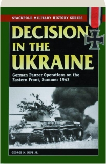 DECISION IN THE UKRAINE: German Panzer Operations on the Eastern Front, Summer 1943